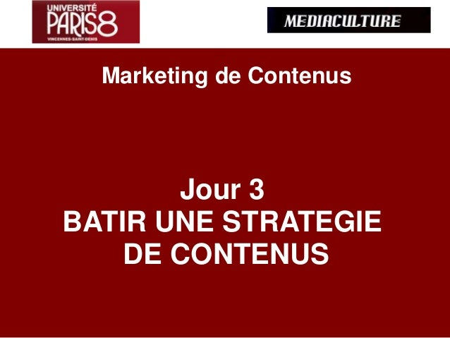 Marketing de Contenus Jour 3 BATIR UNE STRATEGIE DE CONTENUS