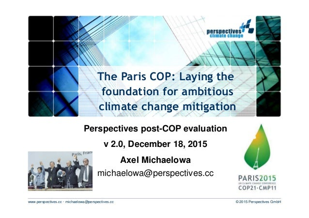 www.perspectives.cc · michaelowa@perspectives.cc © 2015 Perspectives GmbH The Paris COP: Laying the foundation for ambitio...