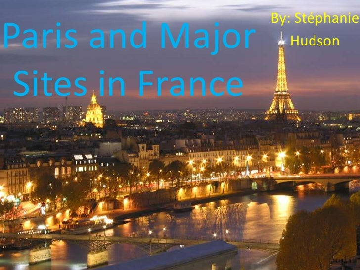 By: Stéphanie <br />Hudson<br />Paris and Major Sites in France<br />