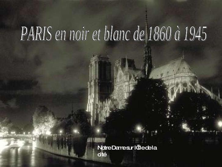 PARIS en noir et blanc de 1860 à 1945 Notre Dame sur l'Ile de la cité