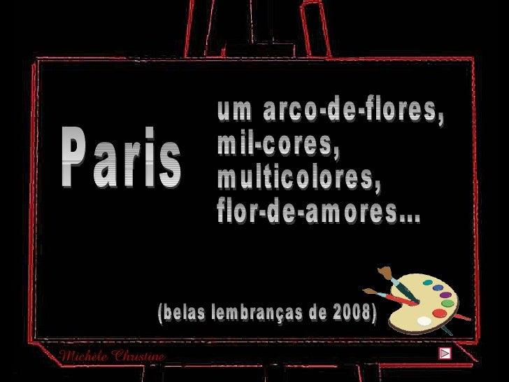 Paris um arco-de-flores, mil-cores, multicolores, flor-de-amores... (belas lembranças de 2008)