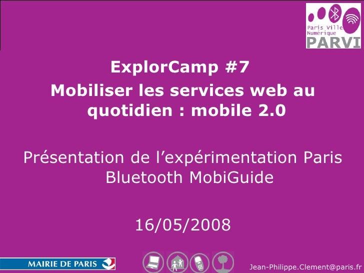 <ul><li>ExplorCamp #7  </li></ul><ul><li>Mobiliser les services web au quotidien : mobile 2.0   </li></ul><ul><li>Présenta...
