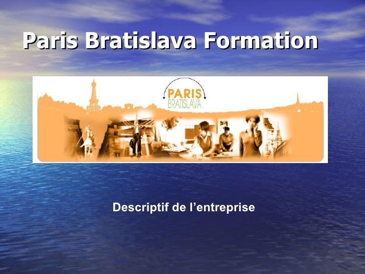 Paris Bratislava Formation Descriptif de l'entreprise