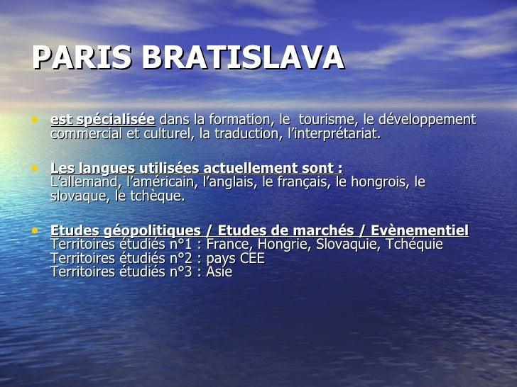 PARIS BRATISLAVA   <ul><li>est spécialisée  dans la formation, le tourisme, le développement commercial et culturel, la t...