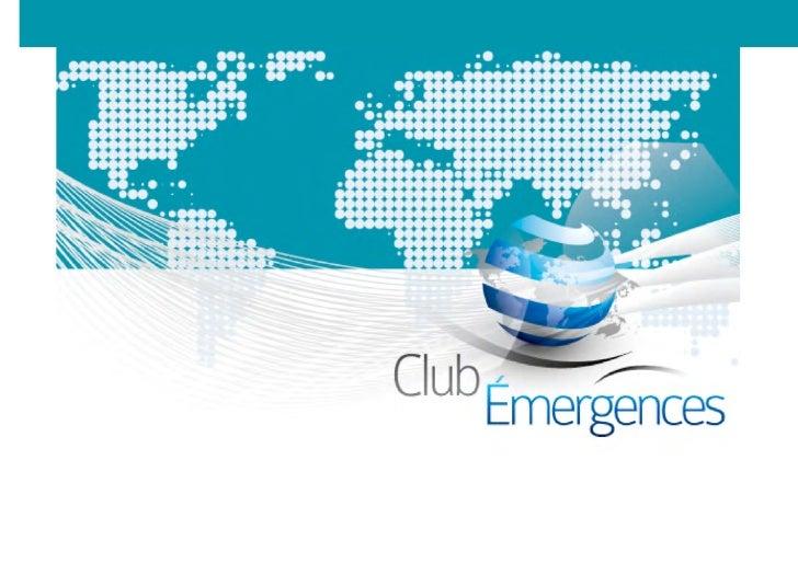 CLUB ÉMERGENCES                              Rassembler les décideurs                               Favoriser les échanges...