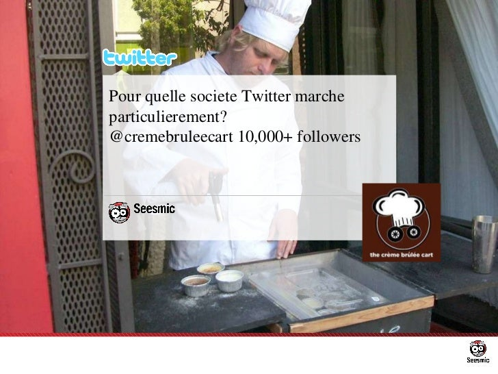 Pour quelle societe Twitter marche particulierement? @cremebruleecart 10,000+ followers