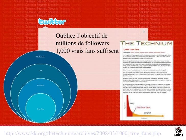 Oubliez l'objectif de millions de followers.  1,000 vrais fans suffisent http://www.kk.org/thetechnium/archives/2008/03/10...