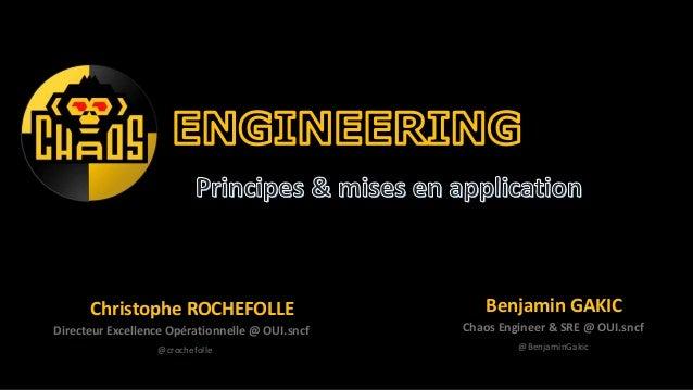 @crochefolle Directeur Excellence Opérationnelle @ OUI.sncf Christophe ROCHEFOLLE @BenjaminGakic Chaos Engineer & SRE @ OU...