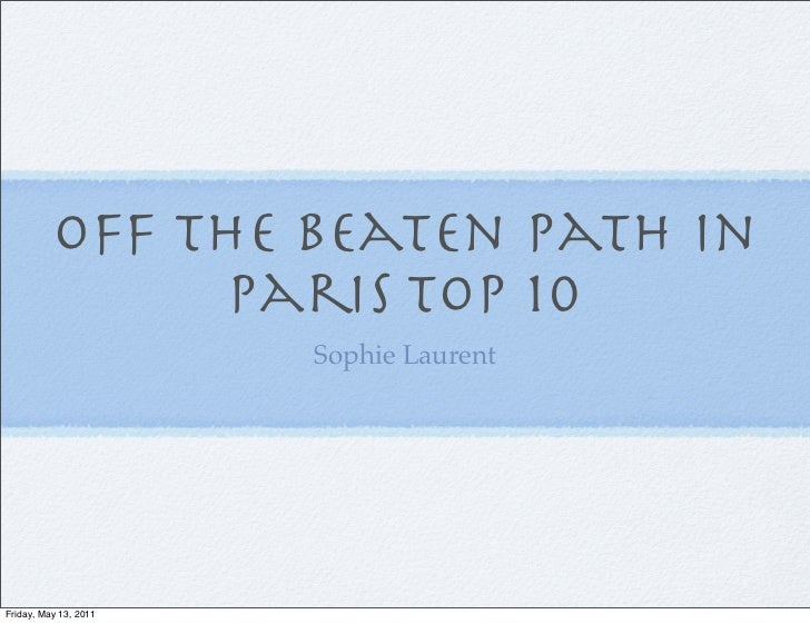 Off the Beaten Path in                Paris Top 10                       Sophie LaurentFriday, May 13, 2011