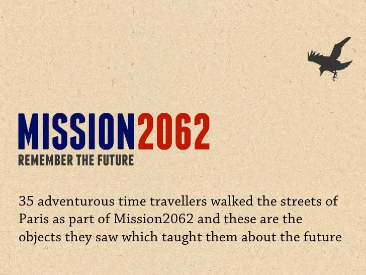 35 adventurous time travellers walked the streets ofParis as part of Mission2062 and these are theobjects they saw which t...