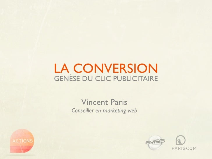 LA CONVERSIONGENÈSE DU CLIC PUBLICITAIRE        Vincent Paris    Conseiller en marketing web