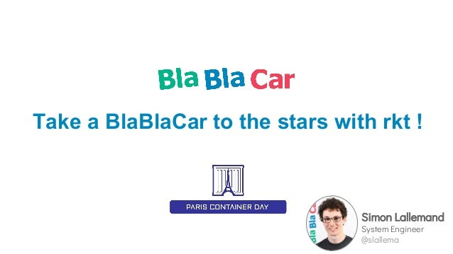 Take a BlaBlaCar to the stars with rkt ! Simon Lallemand System Engineer @slallema