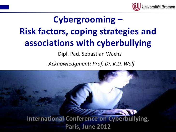 Cybergrooming –Risk factors, coping strategies and associations with cyberbullying           Dipl. Päd. Sebastian Wachs   ...