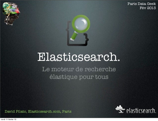 Paris Data Geek                                                         Fév 2013                      Elasticsearch.      ...