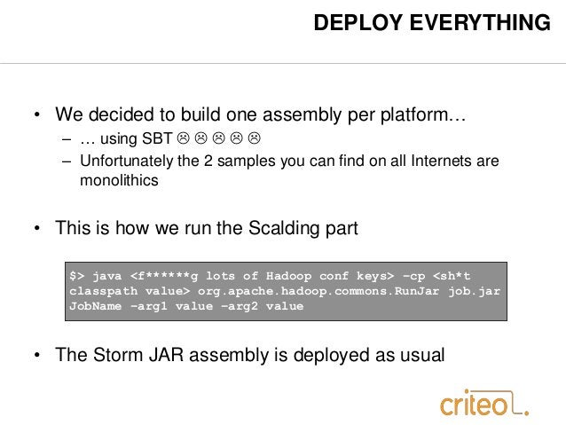 DEPLOY EVERYTHING  • We decided to build one assembly per platform…  – … using SBT       – Unfortunately the 2 sample...