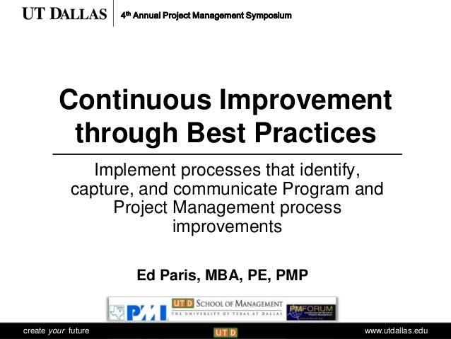 4th Annual Project Management Symposium Communications  Continuous Improvement through Best Practices Implement processes ...