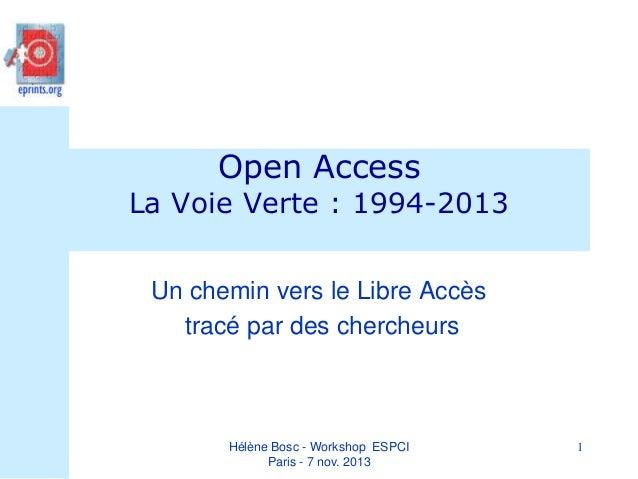 Open Access  La Voie Verte : 1994-2013 Un chemin vers le Libre Accès tracé par des chercheurs  Hélène Bosc - Workshop ESPC...