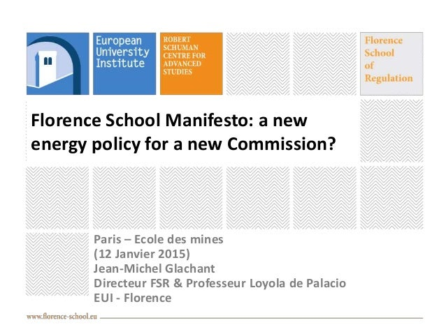 Florence School Manifesto: a new energy policy for a new Commission? Paris – Ecole des mines (12 Janvier 2015) Jean-Michel...