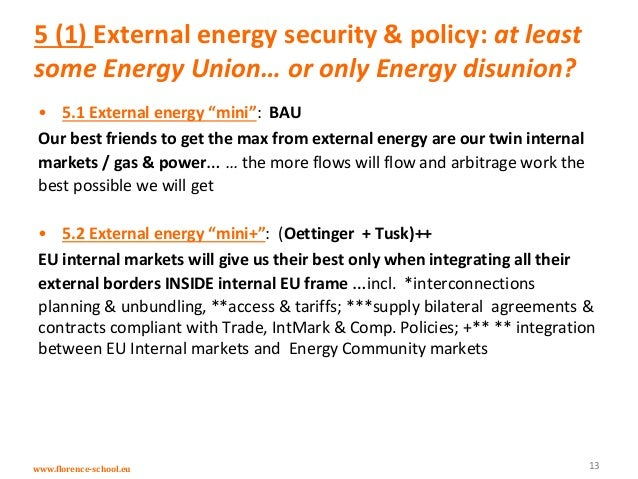 www.florence-school.eu 5 (1) External energy security & policy: at least some Energy Union… or only Energy disunion? • 5.1...
