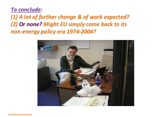 www.florence-school.eu To conclude: (1) A lot of further change & of work expected? (2) Or none? Might EU simply come back...