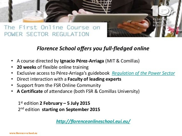 www.florence-school.eu Florence School offers you full-fledged online • A course directed by Ignacio Pérez-Arriaga (MIT & ...