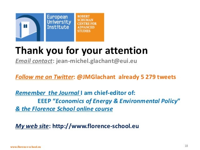 www.florence-school.eu 18 Thank you for your attention Email contact: jean-michel.glachant@eui.eu Follow me on Twitter: @J...