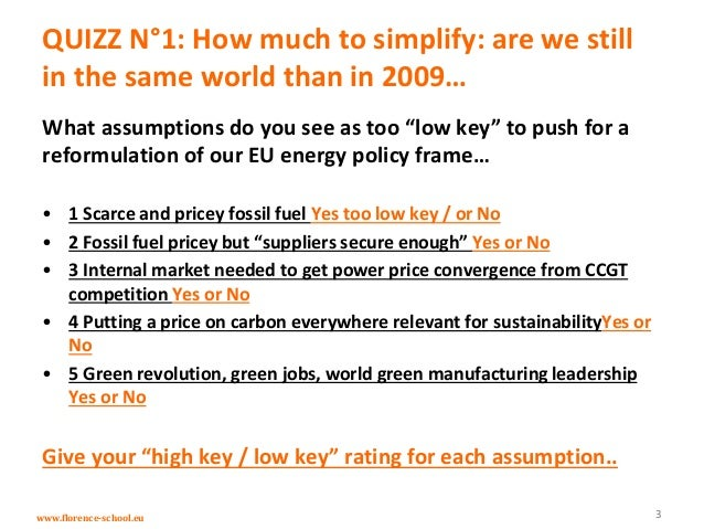 www.florence-school.eu QUIZZ N°1: How much to simplify: are we still in the same world than in 2009… What assumptions do y...