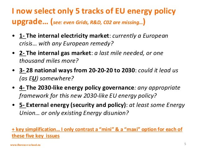 www.florence-school.eu I now select only 5 tracks of EU energy policy upgrade… (see: even Grids, R&D, C02 are missing…) • ...