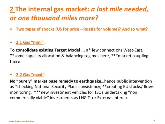 www.florence-school.eu 2 The internal gas market: a last mile needed, or one thousand miles more? • Two types of shocks (U...
