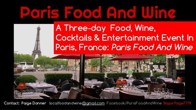 Paris Food And Wine A Three-day Food, Wine, Cocktails & Entertainment Event In Paris, France: Paris Food And Wine Contact:...
