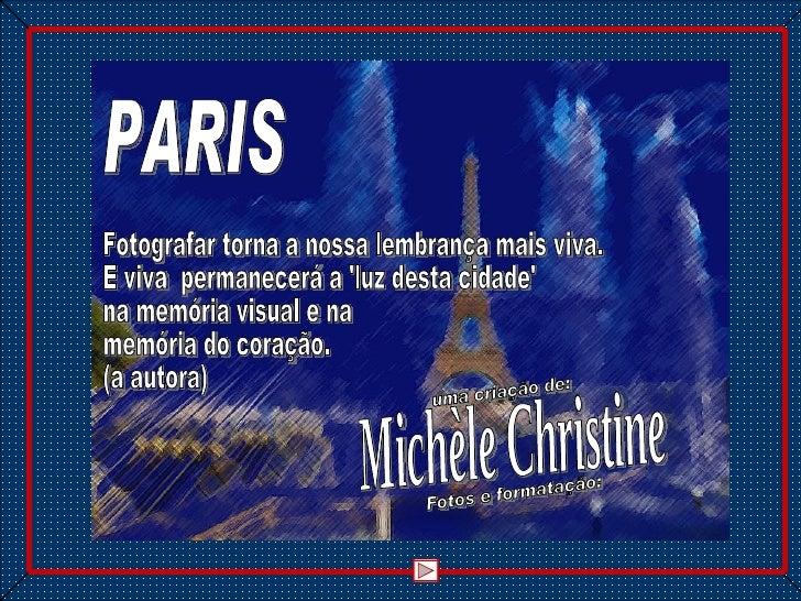 PARIS Fotografar torna a nossa lembrança mais viva.  E viva  permanecerá a 'luz desta cidade'  na memória visual e na memó...