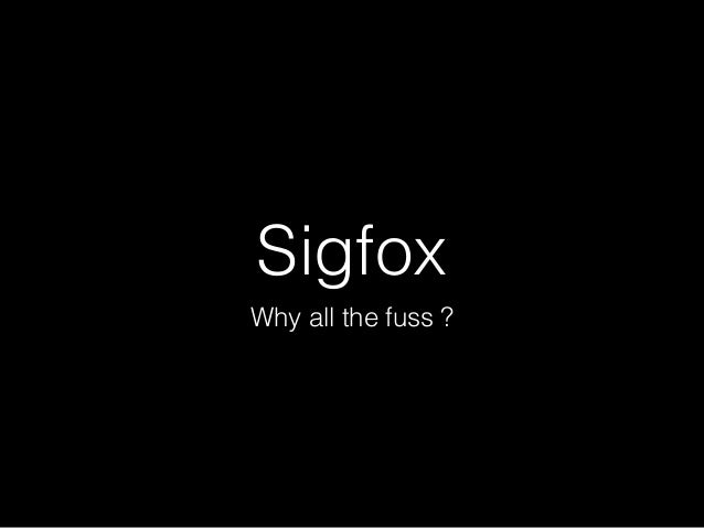 Sigfox  Why all the fuss ?
