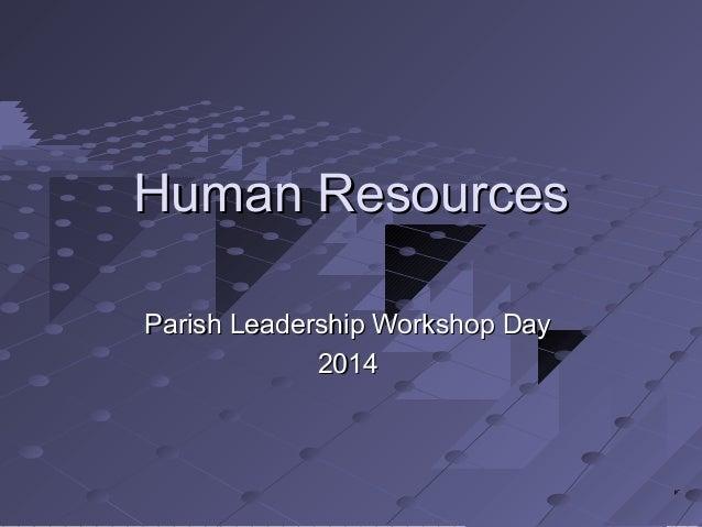 Human ResourcesHuman Resources Parish Leadership Workshop DayParish Leadership Workshop Day 20142014