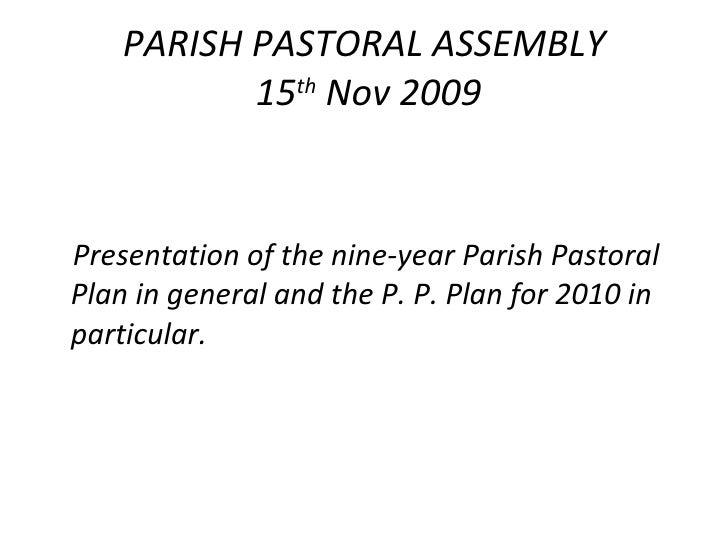 PARISH PASTORAL ASSEMBLY  15 th  Nov 2009 <ul><li>Presentation of the nine-year Parish Pastoral Plan in general and the P....
