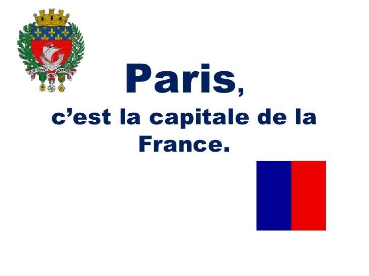 Paris, c'est la capitale de la France.<br />