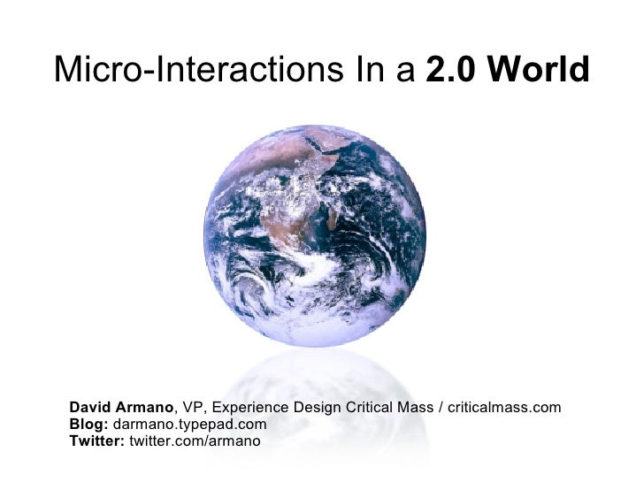Micro-Interactions In a 2.0 World     David Armano, VP, Experience Design Critical Mass / criticalmass.com Blog: darmano.t...