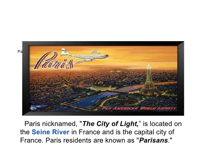 "Paris ItineraryBONJOUR PARIS   Paris nicknamed, ""The City of Light,"" is located on the Seine River in France and is the ca..."