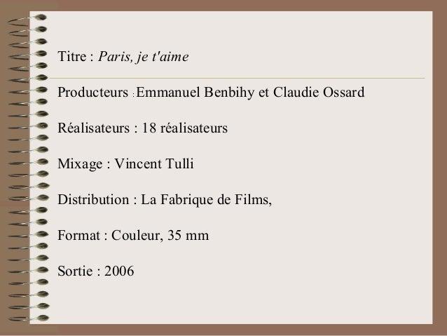 Titre : Paris, je taimeProducteurs : Emmanuel Benbihy et Claudie OssardRéalisateurs : 18 réalisateursMixage : Vincent Tull...