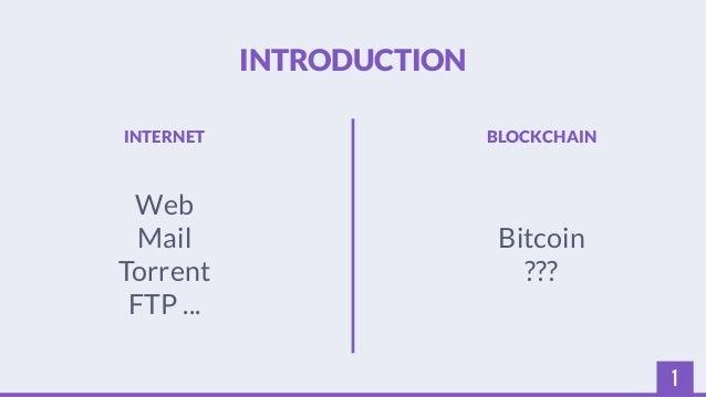 1  INTRODUCTION  INTERNET BLOCKCHAIN  Web  Mail  Torrent  FTP ...  Bitcoin  ???