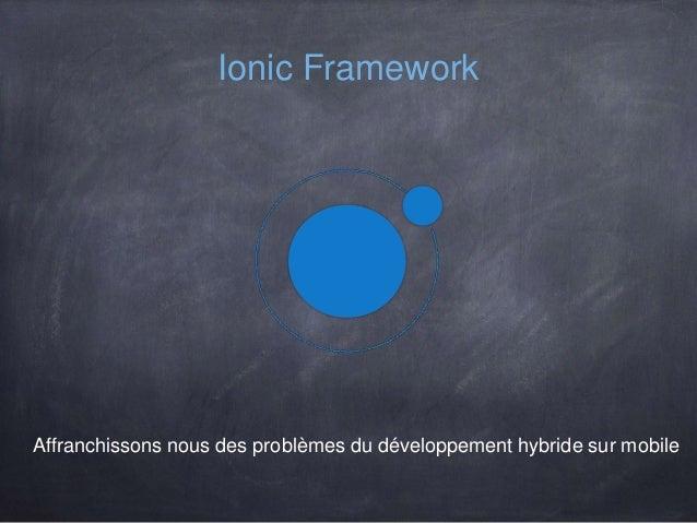 Affranchissons nous des problèmes du développement hybride sur mobile Ionic Framework