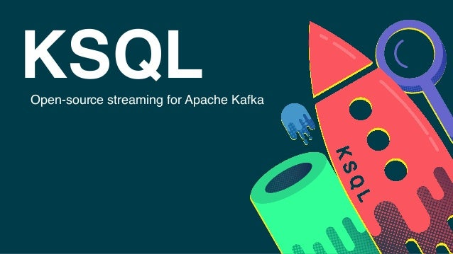 KSQLOpen-source streaming for Apache Kafka