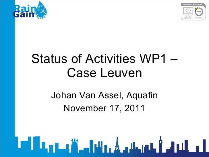 Status of Activities WP1 – Case Leuven Johan Van Assel, Aquafin November 17, 2011