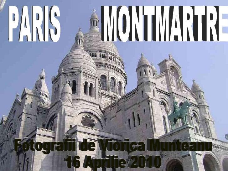 PARIS  MONTMARTRE Fotografii de Viorica Munteanu 16 Aprilie 2010