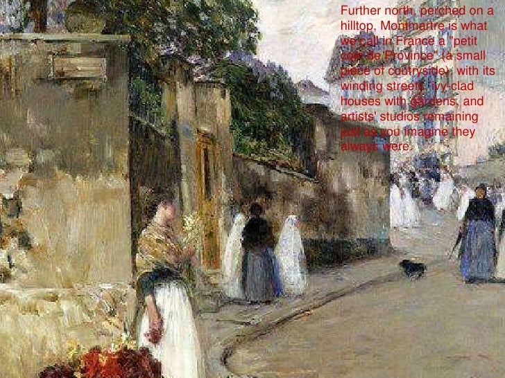 """Further north, perched on a hilltop, Montmartre is what we call in France a """"petit coin de Province"""" (a small pi..."""