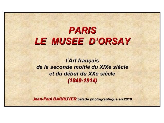 PARISPARIS LE MUSEE D'ORSAYLE MUSEE D'ORSAY l'Art français de la seconde moitié du XIXe siècle et du début du XXe siècle (...