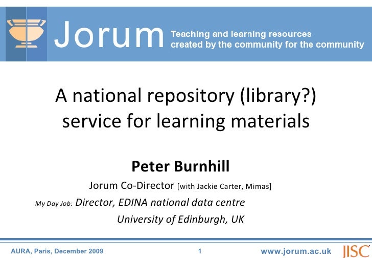Peter Burnhill Jorum Co-Director  [with Jackie Carter, Mimas] My Day Job:  Director, EDINA national data centre University...