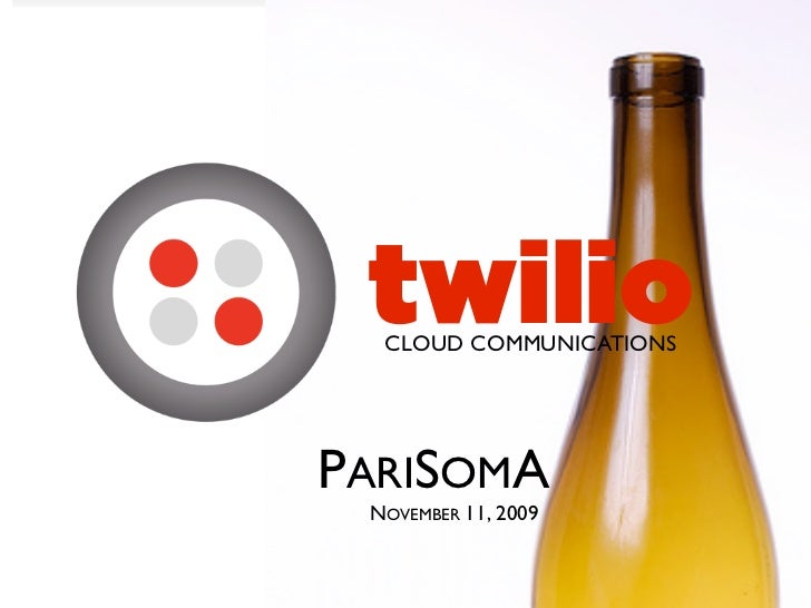 twilio   CLOUD COMMUNICATIONS     PARISOMA  NOVEMBER 11, 2009