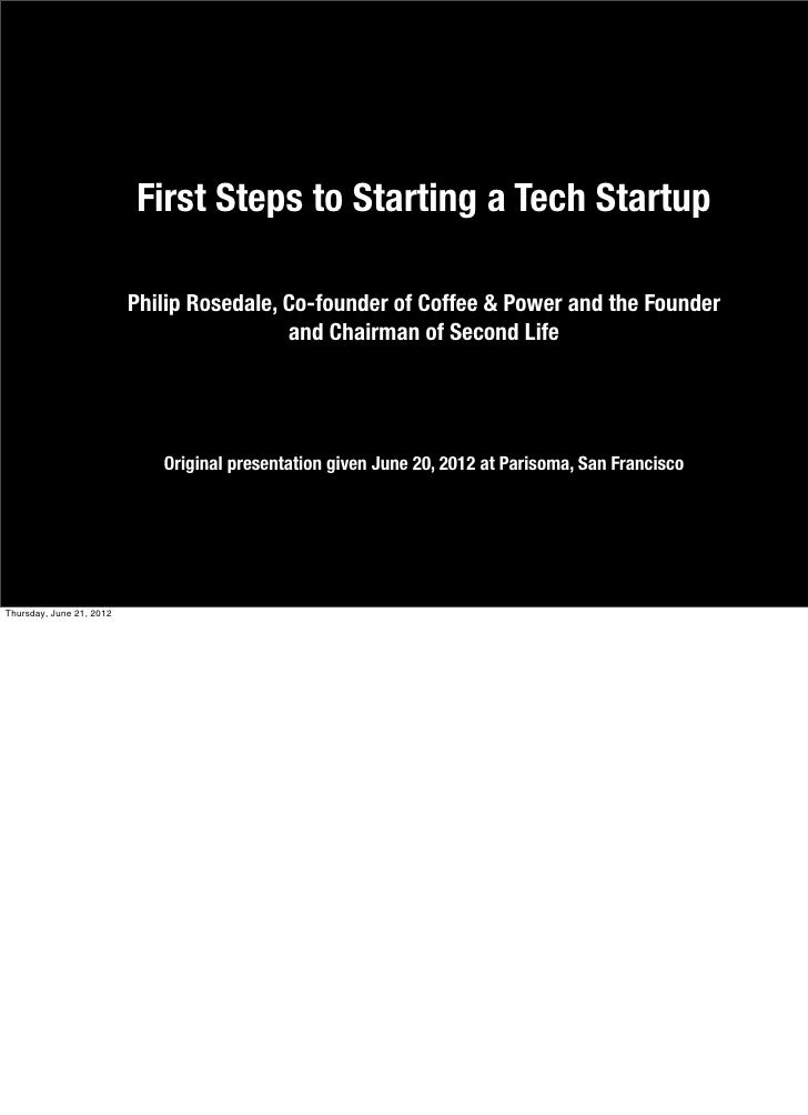 First Steps to Starting a Tech Startup                          Philip Rosedale, Co-founder of Coffee & Power and the Foun...