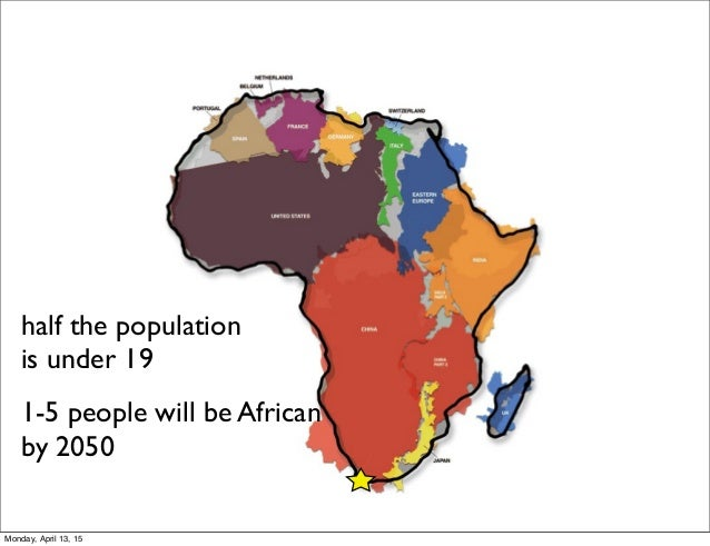 half the population is under 19 1-5 people will be African by 2050 Monday, April 13, 15