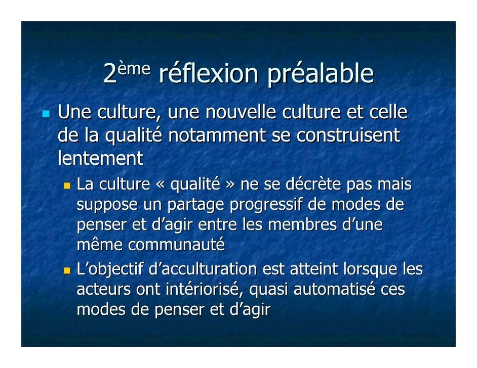 2ème    réflexion préalableUne culture, une nouvelle culture et cellede la qualité notamment se construisentlentement  La ...
